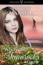 Where the Shamrocks Grow ebook by Cathy Mansell