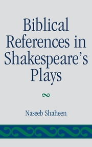 Biblical References in Shakespeare's Plays ebook by Naseeb Shaheen