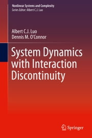 System Dynamics with Interaction Discontinuity ebook by Albert C. J. Luo,Dennis M. O'Connor