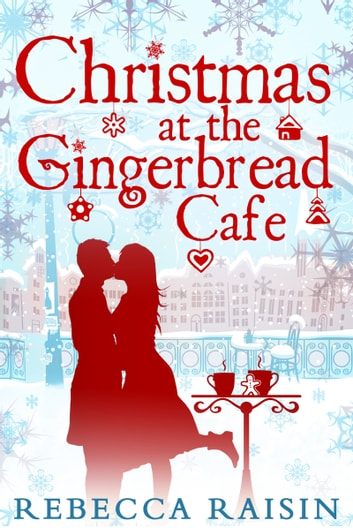 Christmas At The Gingerbread Café (The Gingerbread Café, Book 1) ebook by Rebecca Raisin