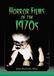 Horror Films of the 1970s ebook by John Kenneth Muir