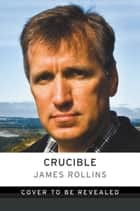 Crucible - A Sigma Force Novel ebook by James Rollins