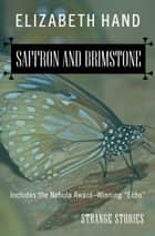 Saffron and Brimstone - Strange Stories ebook by Elizabeth Hand