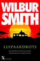 Luipaardrots ebook by Wilbur Smith