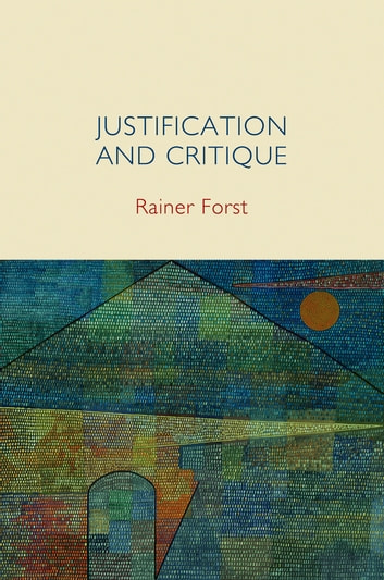 Justification and Critique - Towards a Critical Theory of Politics ebook by Rainer Forst