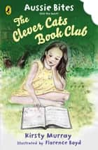 The Clever Cats Book Club: Aussie Bites - Aussie Bites ebook by Florence Boyd, Kirsty Murray