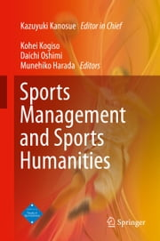 Sports Management and Sports Humanities ebook by Kazuyuki Kanosue,Kohei Kogiso,Daichi Oshimi,Munehiko Harada