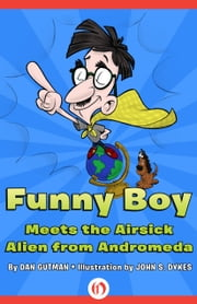 Funny Boy Meets the Airsick Alien from Andromeda ebook by John S. Dykes,Dan Gutman