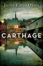Carthage - A Novel ebook by Joyce Carol Oates
