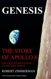 Genesis: The Story of Apollo 8: The First Manned Mission to Another World ebook by Robert Zimmerman