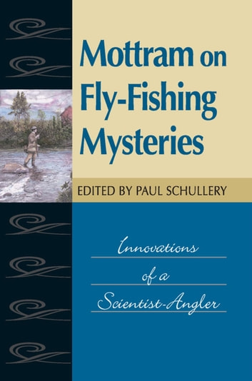 Mottram on Fly-Fishing Mysteries - Innovations of a Scientist-Angler ebook by