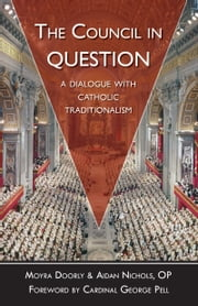 The Council in Question - A Dialogue with Catholic Traditionalism ebook by Aidan Nichols, O.P.