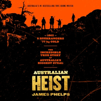Australian Heist audiobook by James Phelps