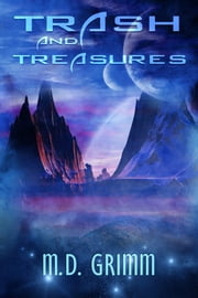 Trash and Treasures ebook by M.D. Grimm