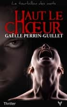 Haut le choeur ebook by Gaëlle Perrin-Guillet