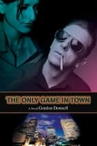The Only Game in Town ebook by Gordon Donnell