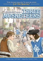 Alexandre Dumas's Three Musketeers - A Choose Your Path Book ebook by Debrah J. Peters