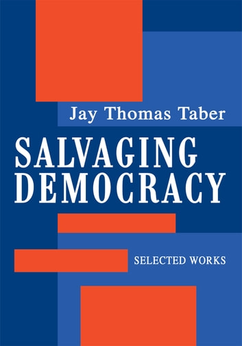 SALVAGING DEMOCRACY - SELECTED WORKS ebook by Jay Thomas Taber