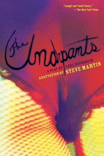 The Underpants - A Play by Carl Sternheim ebook by Steve Martin