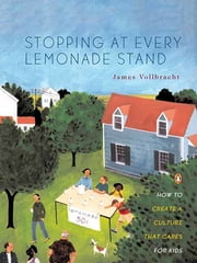Stopping at Every Lemonade Stand - How to Create a Culture That Cares for Kids ebook by James Vollbracht