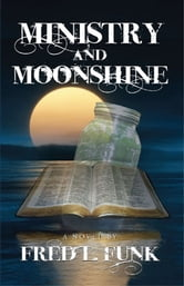 Ministry and Moonshine ebook by Fred L. Funk