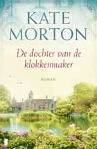 De dochter van de klokkenmaker ebook by Kate Morton, William Oostendorp, Joost van der Meer