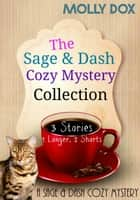 The Sage and Dash Cozy Mystery Collection - A Sage and Dash Cozy Mystery ebook by Molly Dox