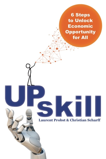 Upskill - 6 Steps to Unlock Economic Opportunity for All eBook by Laurent Probst,Christian Scharff