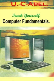 Teach Yourself Computer Fundamentals - Teach Yourself, #1 ebook by U. C-Abel
