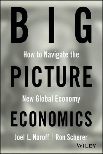 Big Picture Economics - How to Navigate the New Global Economy ebook by Joel Naroff,Ron Scherer