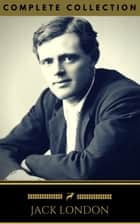 Jack London: The Collection (Golden Deer Classics) [INCLUDED NOVELS AND SHORT STORIES] ebook by Jack London, Golden Deer Classics