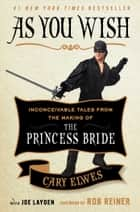 As You Wish ebook by Cary Elwes,Joe Layden,Rob Reiner