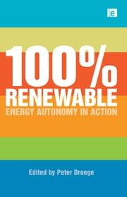 100 Per Cent Renewable - Energy Autonomy in Action ebook by Peter Droege