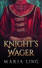 Knight's Wager ebook by Maria Ling