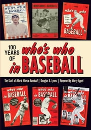 100 Years of Who's Who in Baseball ebook by Douglas B. Lyons,Who's Who In Baseball,Marty Appel