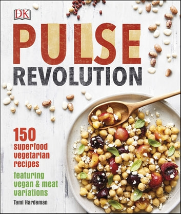 Pulse Revolution - 150 superfood vegetarian recipes featuring vegan & meat variations ebook by Tami Hardeman