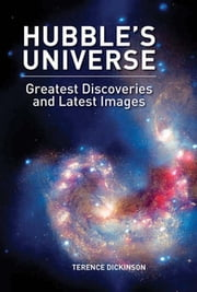 Hubble's Universe - Greatest Discoveries and Latest Images ebook by Terence Dickinson