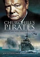 Churchill's Pirates ebook by Jon Sutherland,Diane Canwell