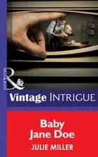 Baby Jane Doe (Mills & Boon Intrigue) (The Precinct, Book 4) ebook by Julie Miller