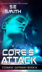 Core's Attack - Cosmos' Gateway Book 6 eBook by S.E. Smith
