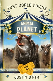 Animal Planet - Lost World Circus Book 6 ebook by Justin D'Ath