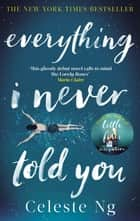 Everything I Never Told You - Amazon.com's #1 Book of the Year 2014 ebook by Celeste Ng