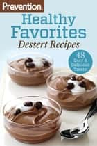 Prevention Healthy Favorites: Dessert Recipes ebook by The Editors of Prevention