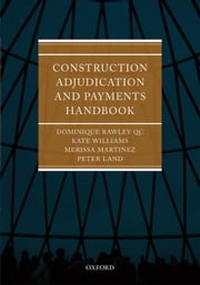Construction Adjudication and Payments Handbook ebook by Dominique Rawley QC,Merissa Martinez,Kate Williams,Peter Land
