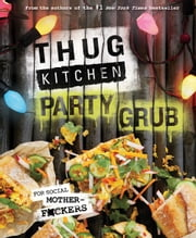 Thug Kitchen Party Grub - For Social Motherf*ckers ebook by Thug Kitchen