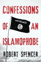 Confessions of an Islamophobe ebook by Robert Spencer