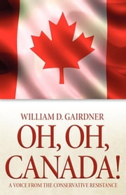 Oh, Oh, Canada! - A Voice from the Conservative Resistance ebook by William D. Gairdner
