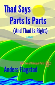 Thad Says Parts Is Parts (And Thad Is Right) ebook by Anders Flagstad