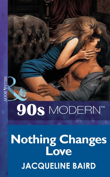 Nothing Changes Love (Mills & Boon Vintage 90s Modern) ebook by Jacqueline Baird