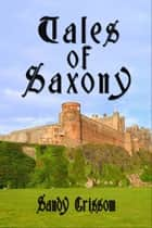 Tales of Saxony ebook by Sandy Grissom
